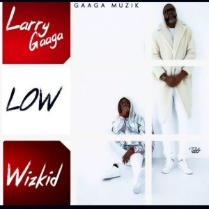 Download Music Mp3:- Larry Gaga Ft Wizkid - Low - 9jaflaver