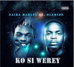 Download Music Mp3:- Naira Marley Ft Olamide - Ko Si Werey