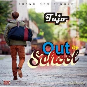 Download Music Mp3:- Tujo - Out Of School - 9jaflaver
