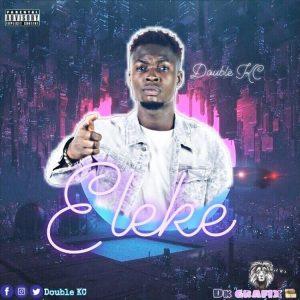 Download Music Mp3:- Double KC - Eleke - 9jaflaver