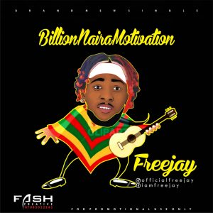 Download Music Mp3:- Freejay - Billion Naira Motivation - 9jaflaver