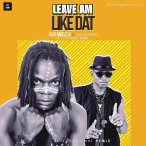 Download Music Mp3:- Jojo Morelo Ft Mookassa - Leave Am Like Dat