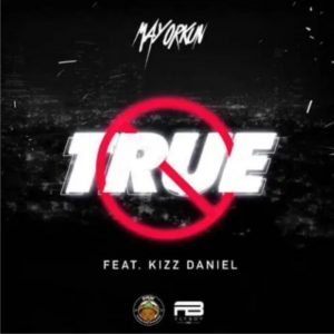 Download Music Mp3:- Mayorkun Ft Kizz Daniel - True - 9jaflaver