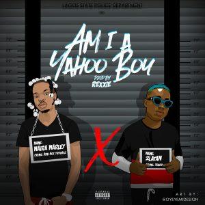 Download Music Mp3:- Naira Marley Ft Zlatan - Am I A Yahoo