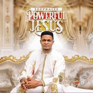 Download Music Mp3:- Joe Praize - Powerful Jesus - 9jaflaver