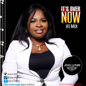 Download Remix: Joyce Luther – It's Now Over (Gospel Song)