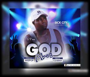 Mp3: C-Two – God Abeg