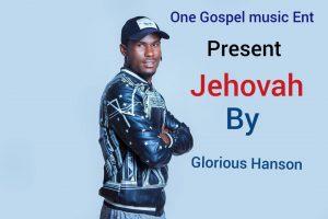 AUDIO Music  Glorious Hanson – Jehovah