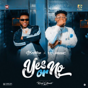 Download Music Mp3:- DJ Kaywise Ft T Classic – Yes Or No
