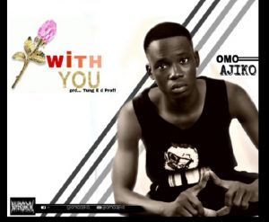 Download Music Mp3:- Omo Ajiko - With You - 9jaflaver