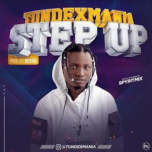 Download Music Mp3:- Tundexmania - Step Up (Prod  By Rexxie