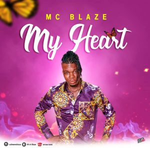 Download Music Mp3:- MC Blaze – My Heart via 9jaflaver com