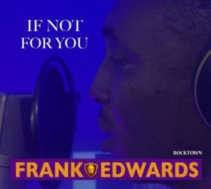 DOWNLOAD MP3 : FRANK EDWARDS – IF NOT FOR YOU