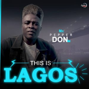Download Mp3 : MC PepperDon – This Is Lagos