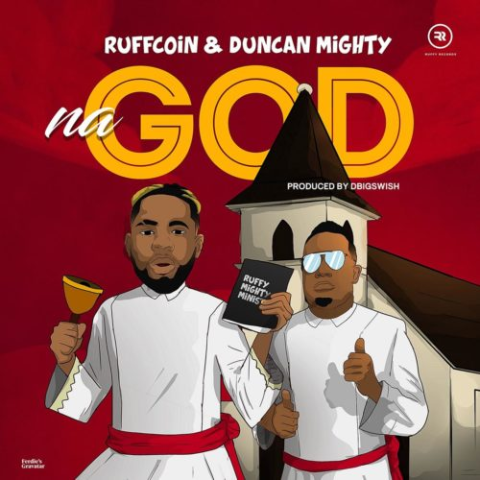 Download Music Mp3:- Ruffcoin Ft Duncan Mighty – Na God