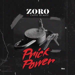 Download Music Mp3:- Zoro Ft Camo Blaizz – Prick Power