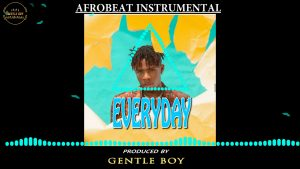 Download Freebeat:- Everyday – Joeboy, And Kizz Daniel Type (Prod By Gentleboy)