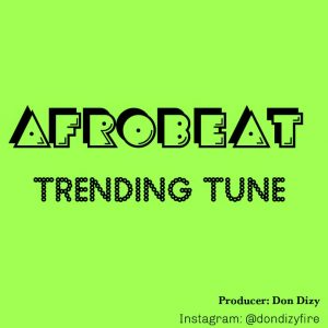 Download Freebeat:- Trending Afrobeat (Prod By Don Dizzy)