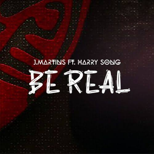 Download  J Martins Ft Harry Song – Be Real