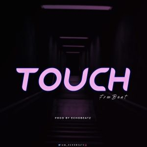 Free Beat: Touch (Prod By Echobeatz) Download
