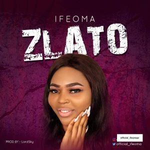 Download Music: IFEOMA – ZLATO Mp3