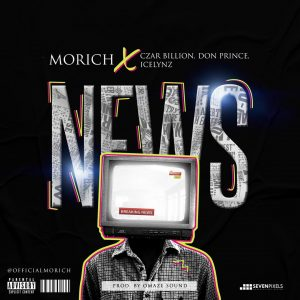 Download Music Mp3:- Morich X Czar billion, Don prince And Icelynz – News song
